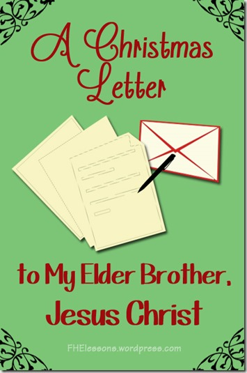 A Christmas Letter to my Elder Brother Jesus Christ